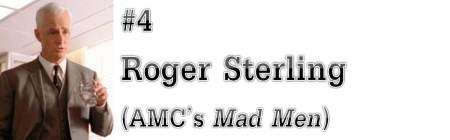 "#4: Roger Sterling (AMC's ""Mad Men"")"